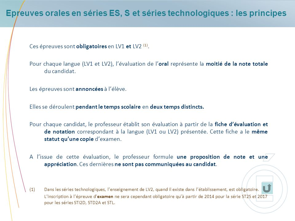 Epreuves orales en séries ES, S et séries technologiques : les principes Ces épreuves sont obligatoires en LV1 et LV2 (1). Pour chaque langue (LV1 et