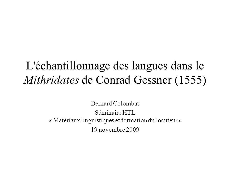 L échantillonnage des langues dans le Mithridates de Conrad Gessner (1555) Bernard Colombat Séminaire HTL « Matériaux linguistiques et formation du locuteur » 19 novembre 2009