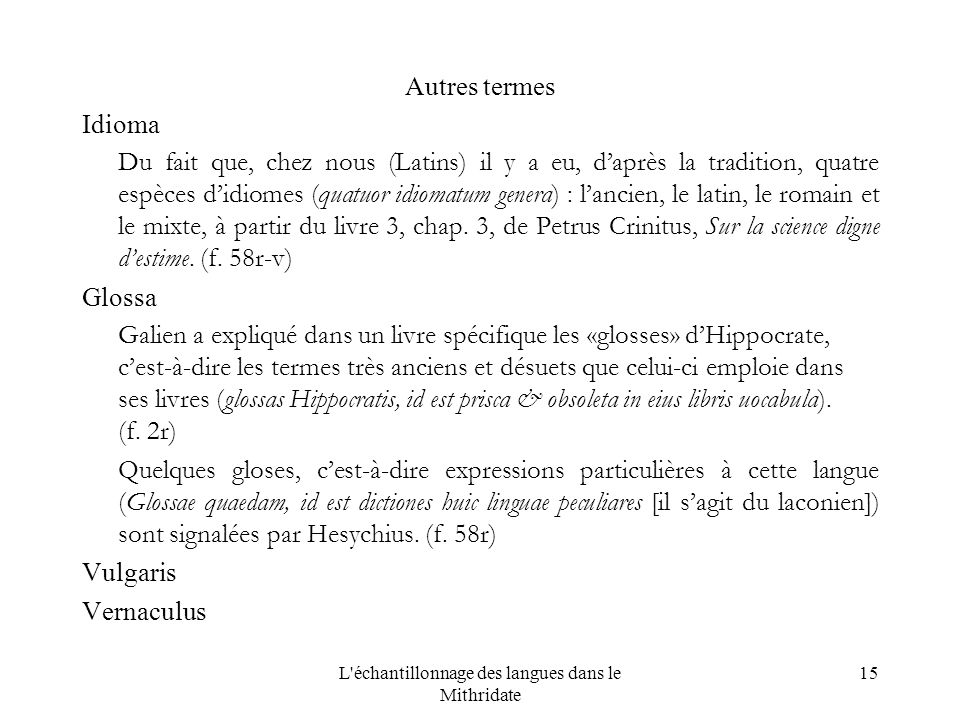 L échantillonnage des langues dans le Mithridate 15 Autres termes Idioma Du fait que, chez nous (Latins) il y a eu, daprès la tradition, quatre espèces didiomes (quatuor idiomatum genera) : lancien, le latin, le romain et le mixte, à partir du livre 3, chap.