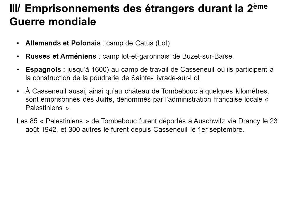 Allemands et Polonais : camp de Catus (Lot) Russes et Arméniens : camp lot-et-garonnais de Buzet-sur-Baïse.