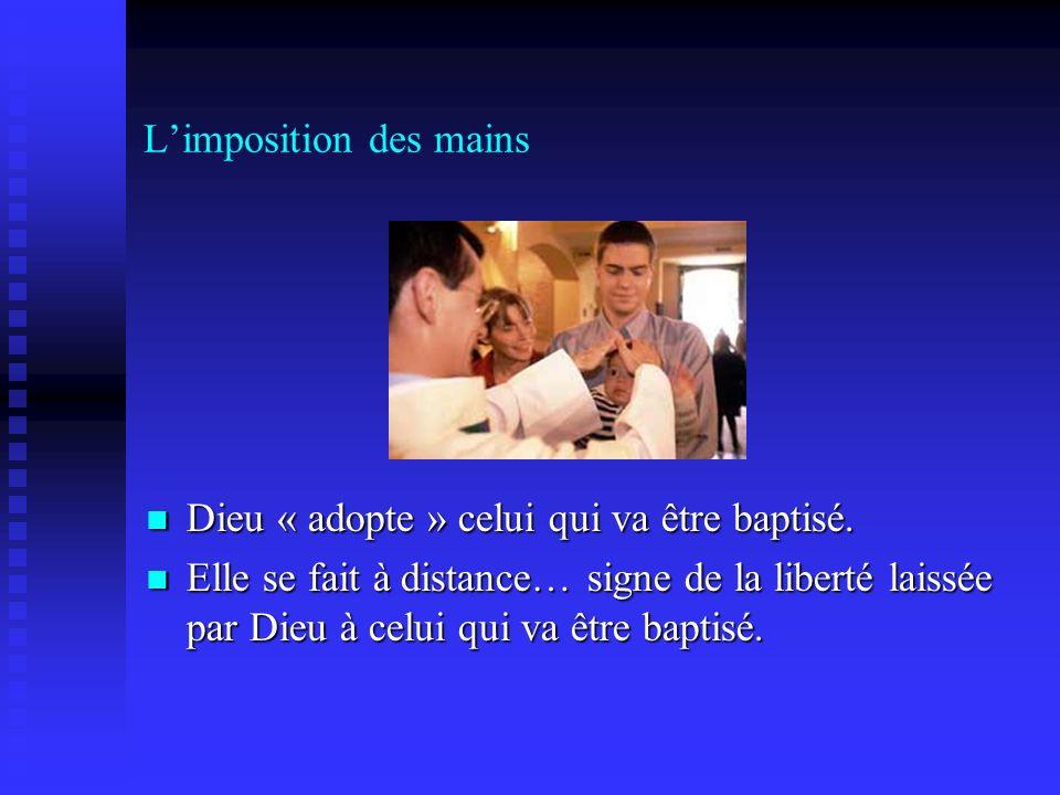 Limposition des mains Dieu « adopte » celui qui va être baptisé. Dieu « adopte » celui qui va être baptisé. Elle se fait à distance… signe de la liber