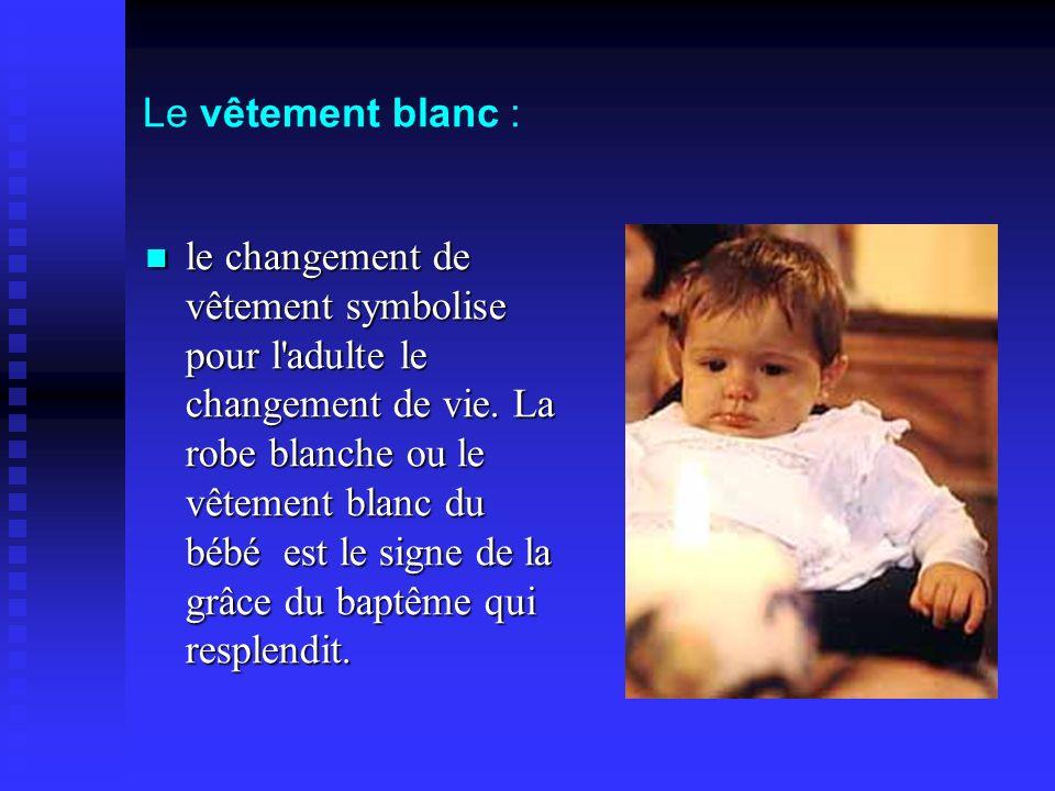 Le vêtement blanc : le changement de vêtement symbolise pour l'adulte le changement de vie. La robe blanche ou le vêtement blanc du bébé est le signe