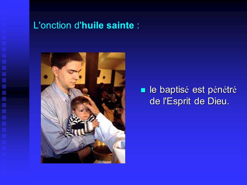 L'onction d'huile sainte : le baptis é est p é n é tr é de l'Esprit de Dieu.