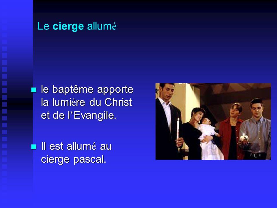 Le cierge allum é le baptême apporte la lumi è re du Christ et de l Evangile. le baptême apporte la lumi è re du Christ et de l Evangile. Il est allum