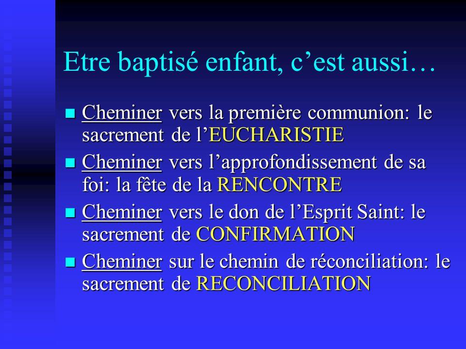 Etre baptisé enfant, cest aussi… Cheminer vers la première communion: le sacrement de lEUCHARISTIE Cheminer vers la première communion: le sacrement d