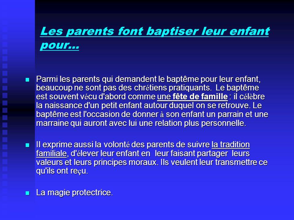 Les parents font baptiser leur enfant pour… Parmi les parents qui demandent le baptême pour leur enfant, beaucoup ne sont pas des chr é tiens pratiqua
