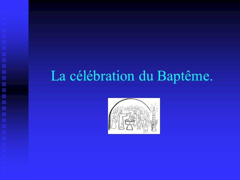 La célébration du Baptême.
