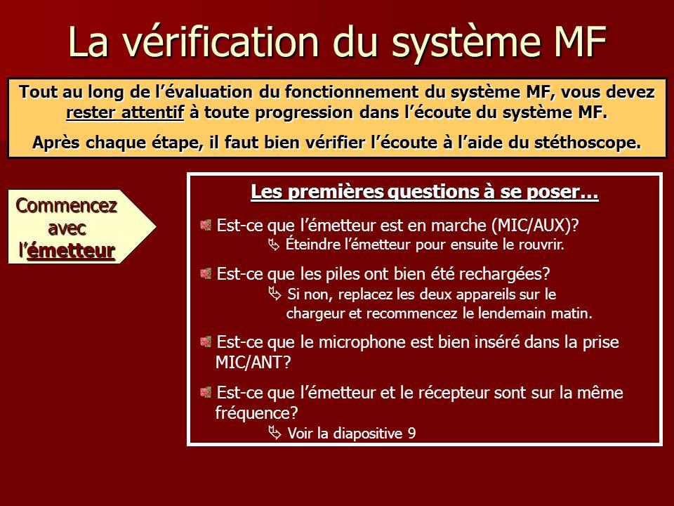 La vérification du système MF Tout au long de lévaluation du fonctionnement du système MF, vous devez rester attentif à toute progression dans lécoute du système MF.