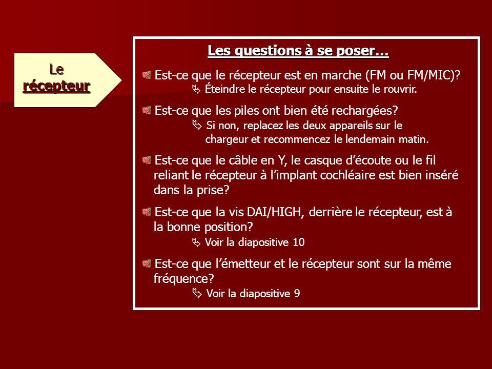 Les questions à se poser… Le récepteur Est-ce que le récepteur est en marche (FM ou FM/MIC).