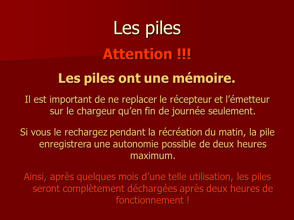 Les piles Attention !!. Les piles ont une mémoire.