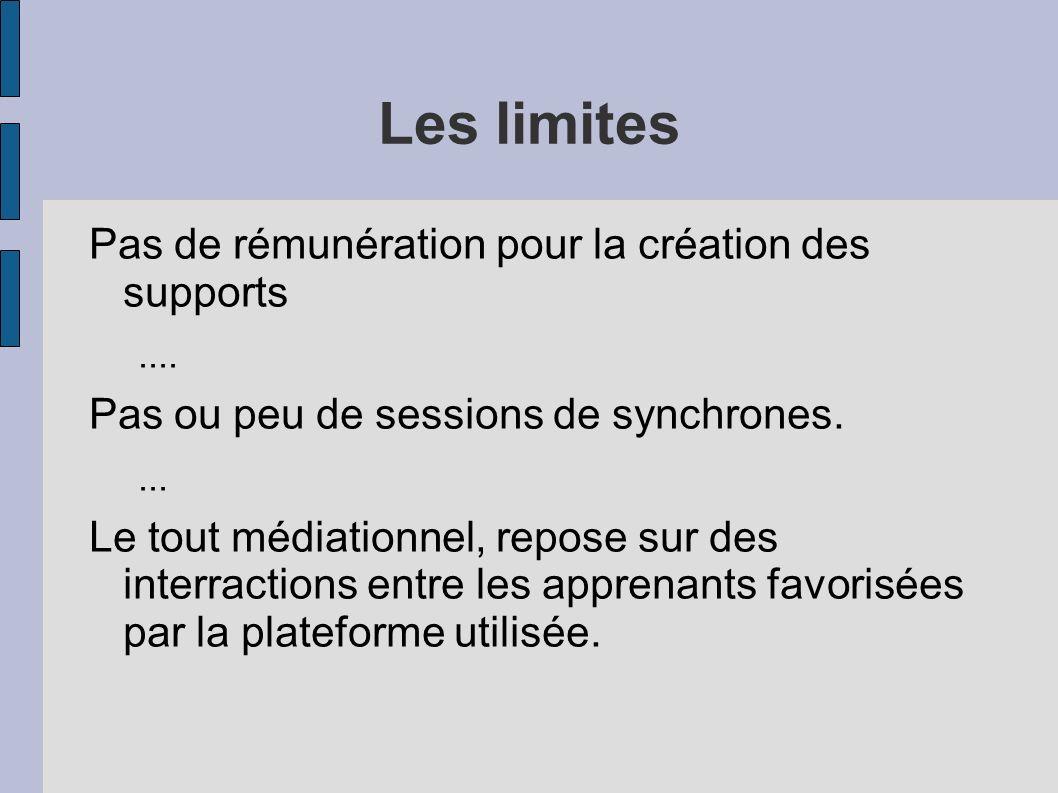 Les limites Pas de rémunération pour la création des supports.... Pas ou peu de sessions de synchrones.... Le tout médiationnel, repose sur des interr