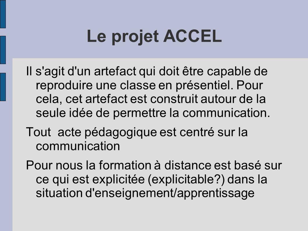 Le projet ACCEL Il s'agit d'un artefact qui doit être capable de reproduire une classe en présentiel. Pour cela, cet artefact est construit autour de