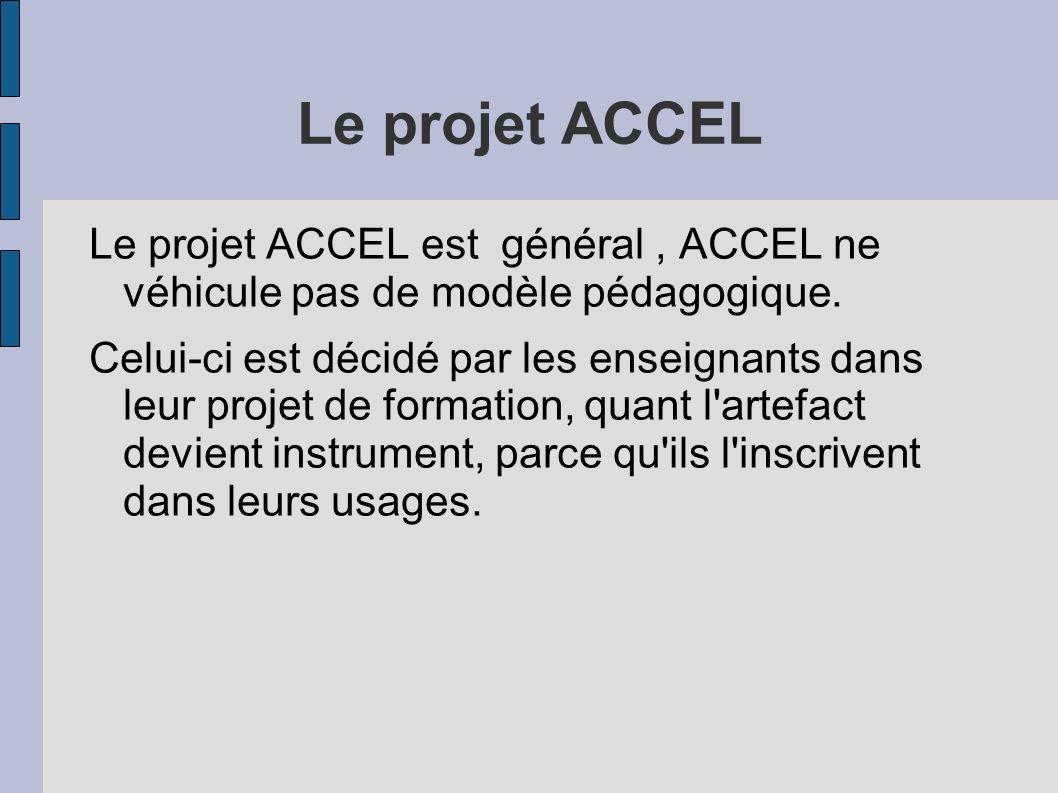 Le projet ACCEL Le projet ACCEL est général, ACCEL ne véhicule pas de modèle pédagogique. Celui-ci est décidé par les enseignants dans leur projet de