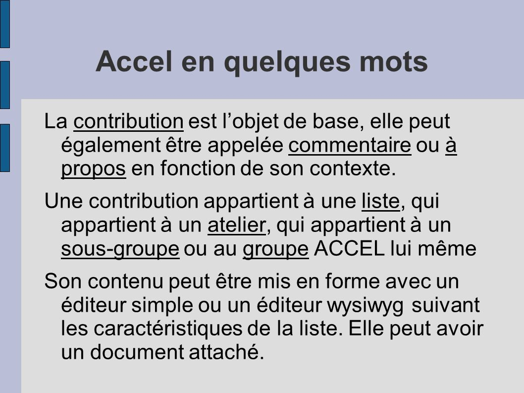Accel en quelques mots La contribution est lobjet de base, elle peut également être appelée commentaire ou à propos en fonction de son contexte.