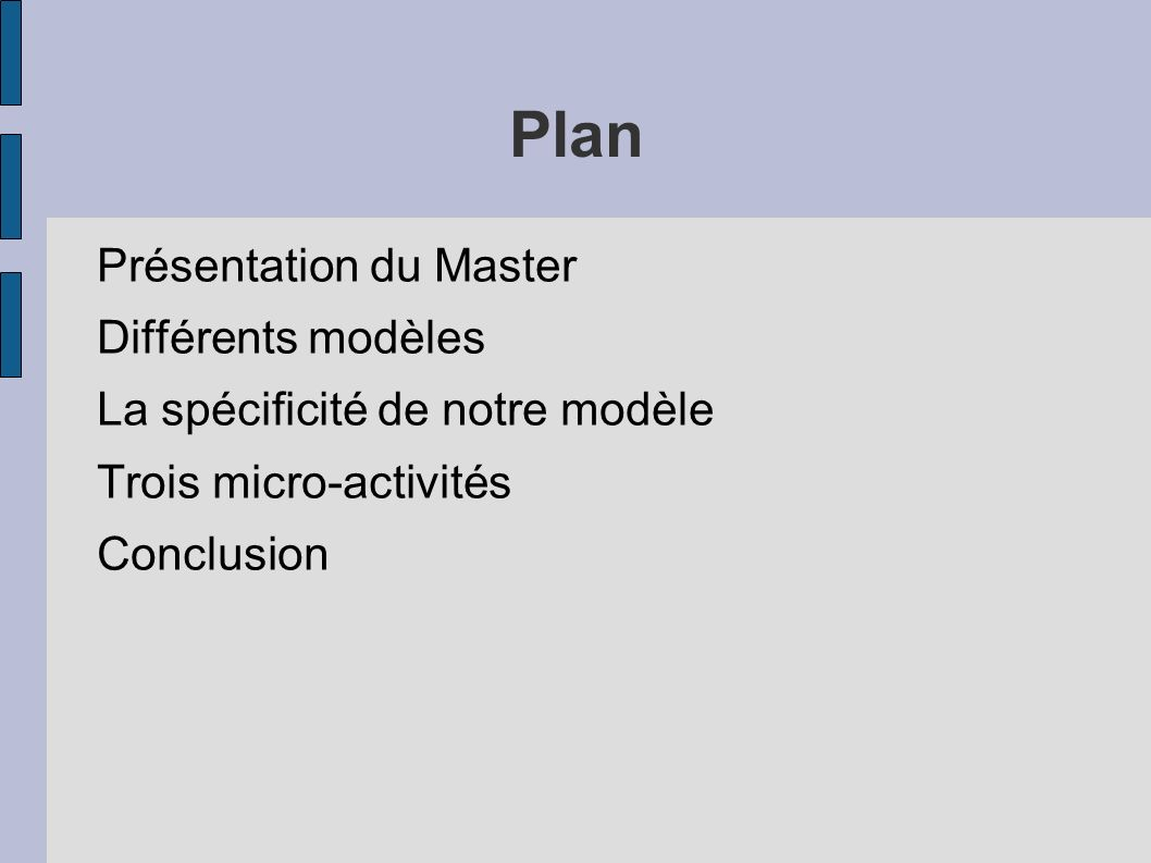 Plan Présentation du Master Différents modèles La spécificité de notre modèle Trois micro-activités Conclusion