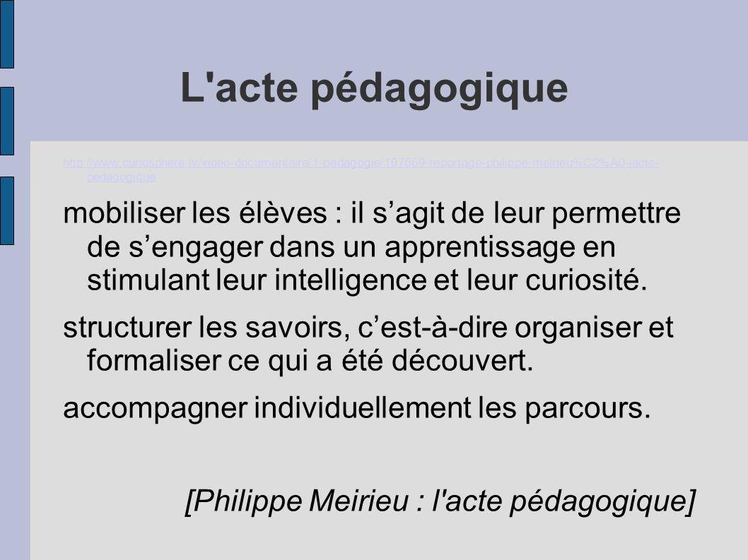 L acte pédagogique http://www.curiosphere.tv/video-documentaire/1-pedagogie/107559-reportage-philippe-meirieu%C2%A0-lacte- pedagogique mobiliser les élèves : il sagit de leur permettre de sengager dans un apprentissage en stimulant leur intelligence et leur curiosité.