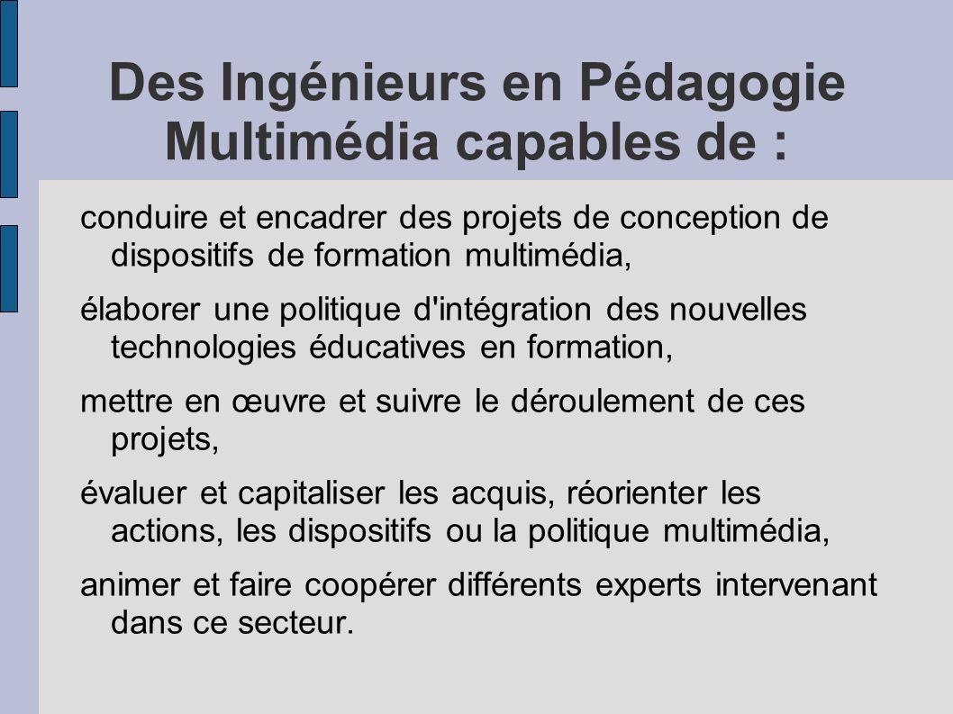 Des Ingénieurs en Pédagogie Multimédia capables de : conduire et encadrer des projets de conception de dispositifs de formation multimédia, élaborer u