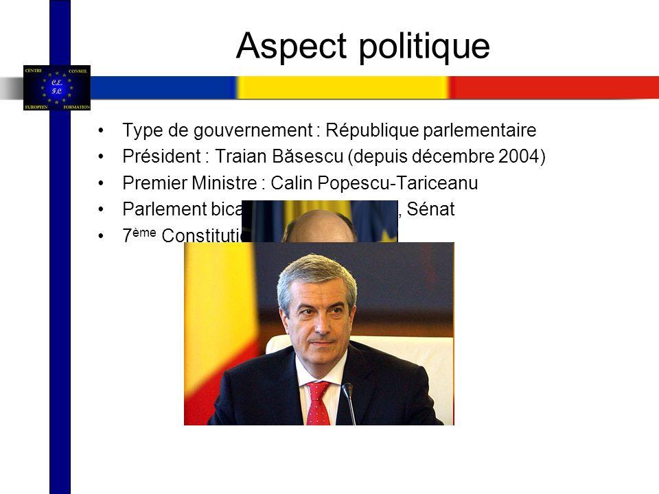 Aspect politique Type de gouvernement : République parlementaire Président : Traian Băsescu (depuis décembre 2004) Premier Ministre : Calin Popescu-Tariceanu Parlement bicaméral : Assemblée, Sénat 7 ème Constitution adoptée en 1991