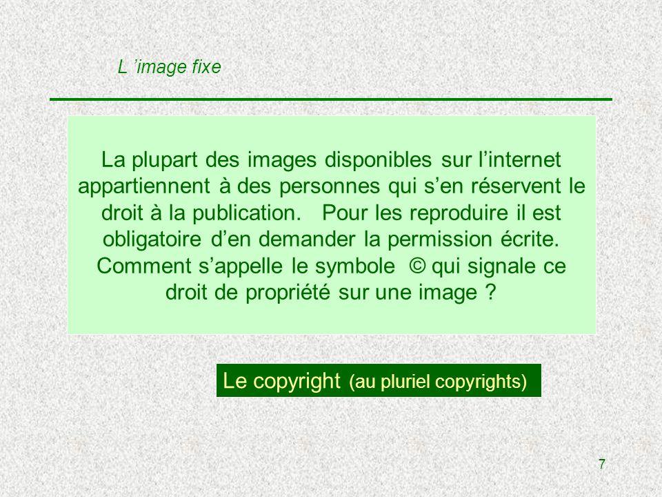 7 La plupart des images disponibles sur linternet appartiennent à des personnes qui sen réservent le droit à la publication.