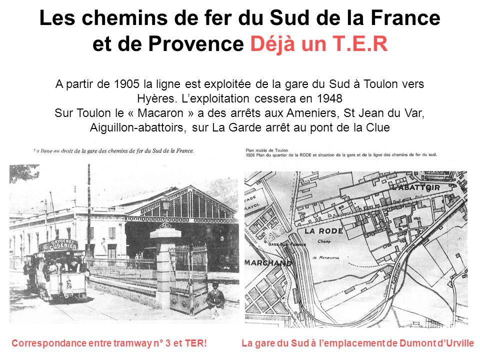 Les chemins de fer du Sud de la France et de Provence Déjà un T.E.R A partir de 1905 la ligne est exploitée de la gare du Sud à Toulon vers Hyères. Le