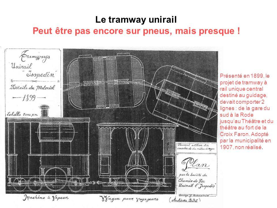Présenté en 1899, le projet de tramway à rail unique central destiné au guidage, devait comporter 2 lignes : de la gare du sud à la Rode jusquau Théât