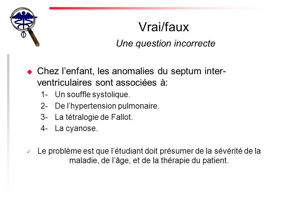 Vrai/faux Une question incorrecte u Chez lenfant, les anomalies du septum inter- ventriculaires sont associées à: 1-Un souffle systolique.