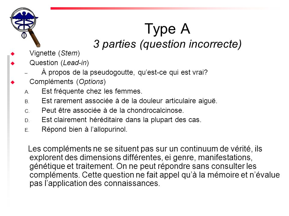 Type A 3 parties (question incorrecte) u Vignette (Stem) u Question (Lead-in) – À propos de la pseudogoutte, quest-ce qui est vrai? u Compléments (Opt