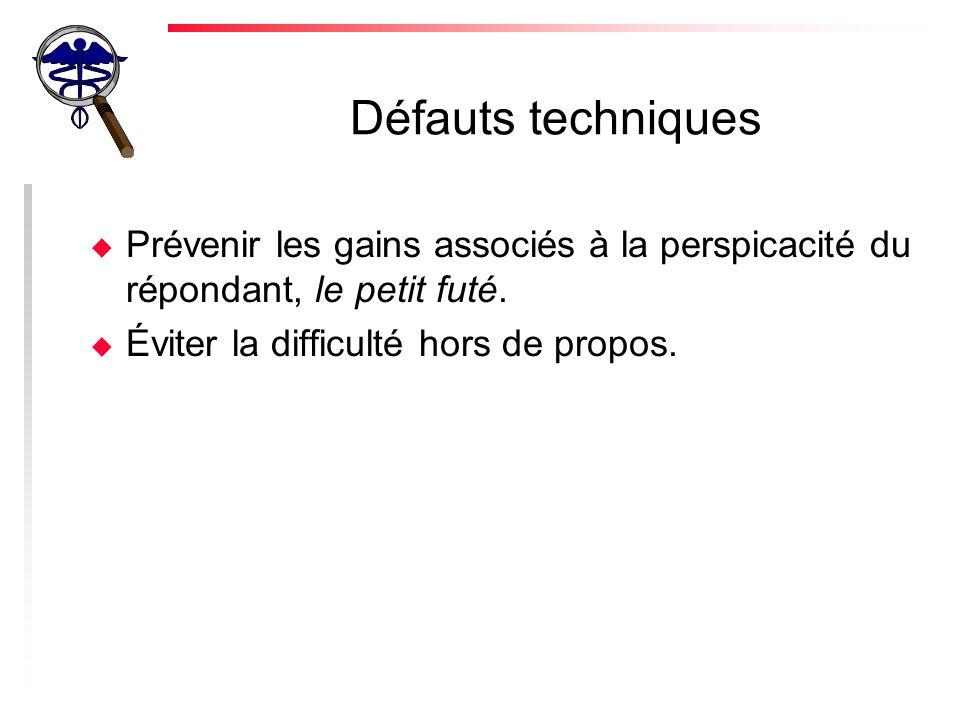 Défauts techniques u Prévenir les gains associés à la perspicacité du répondant, le petit futé.