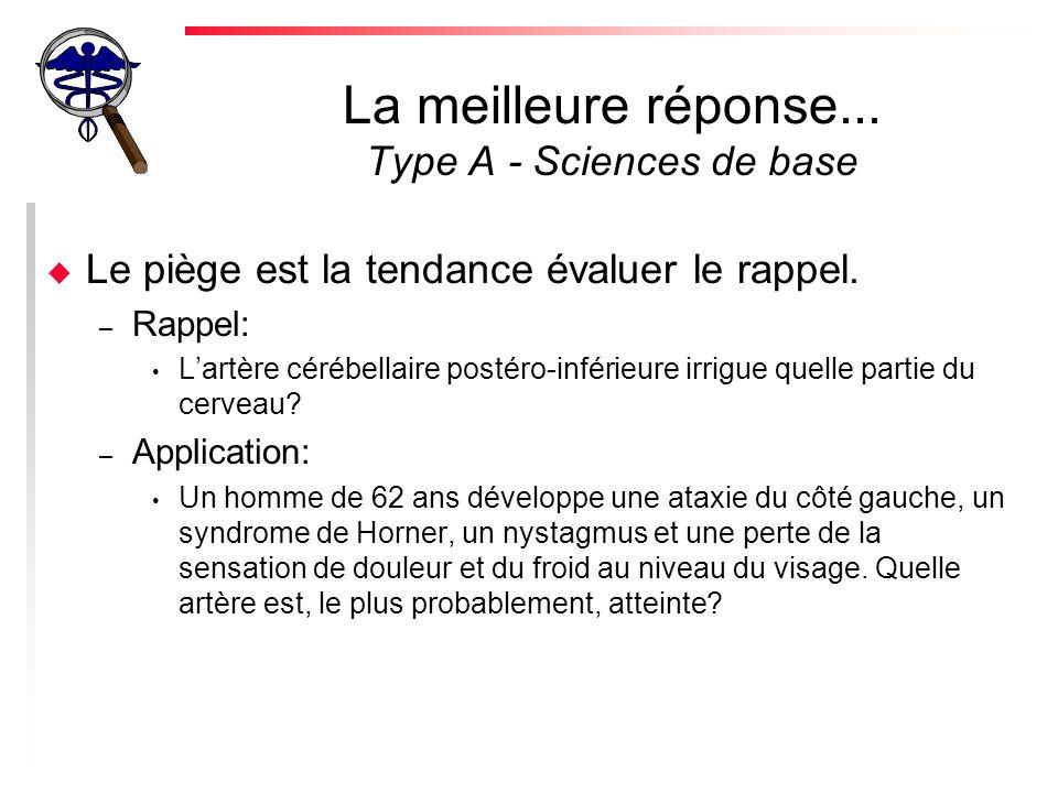 La meilleure réponse...Type A - Sciences de base u Le piège est la tendance évaluer le rappel.