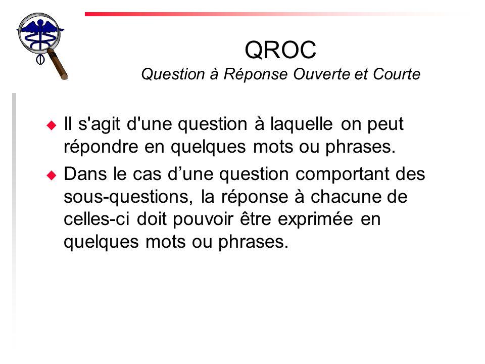 QROC Question à Réponse Ouverte et Courte u Il s agit d une question à laquelle on peut répondre en quelques mots ou phrases.