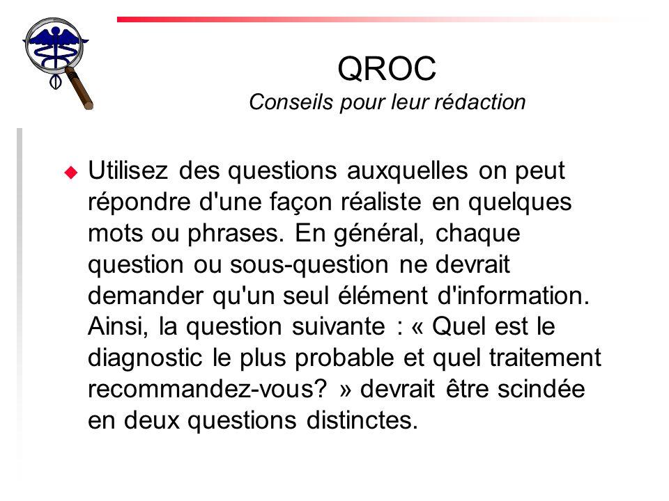 QROC Conseils pour leur rédaction u Prévoir dans les espaces réservés aux réponses le nombre suffisant de lignes ou autres repères de façon à indiquer l étendue de la réponse.