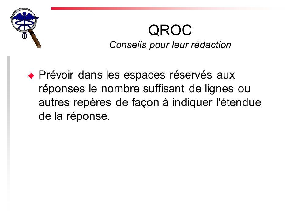 QROC Conseils pour leur rédaction u Utilisez soit des questions directes « Quel est le meilleur traitement de....