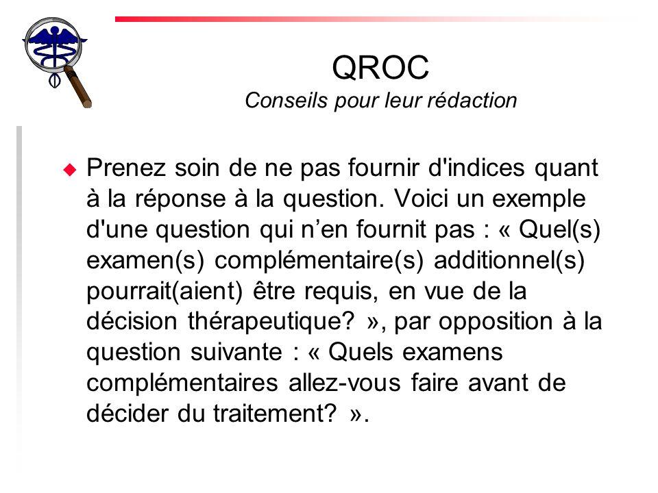 QROC Conseils pour leur rédaction u Prenez soin de ne pas fournir d indices quant à la réponse à la question.