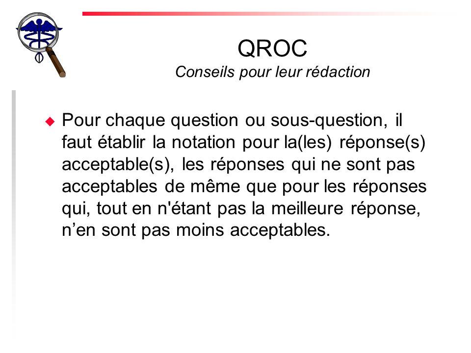 QROC Conseils pour leur rédaction u Si une seule réponse doit être considérée comme acceptable, lénoncé de la question doit être très spécifique sur ce point.