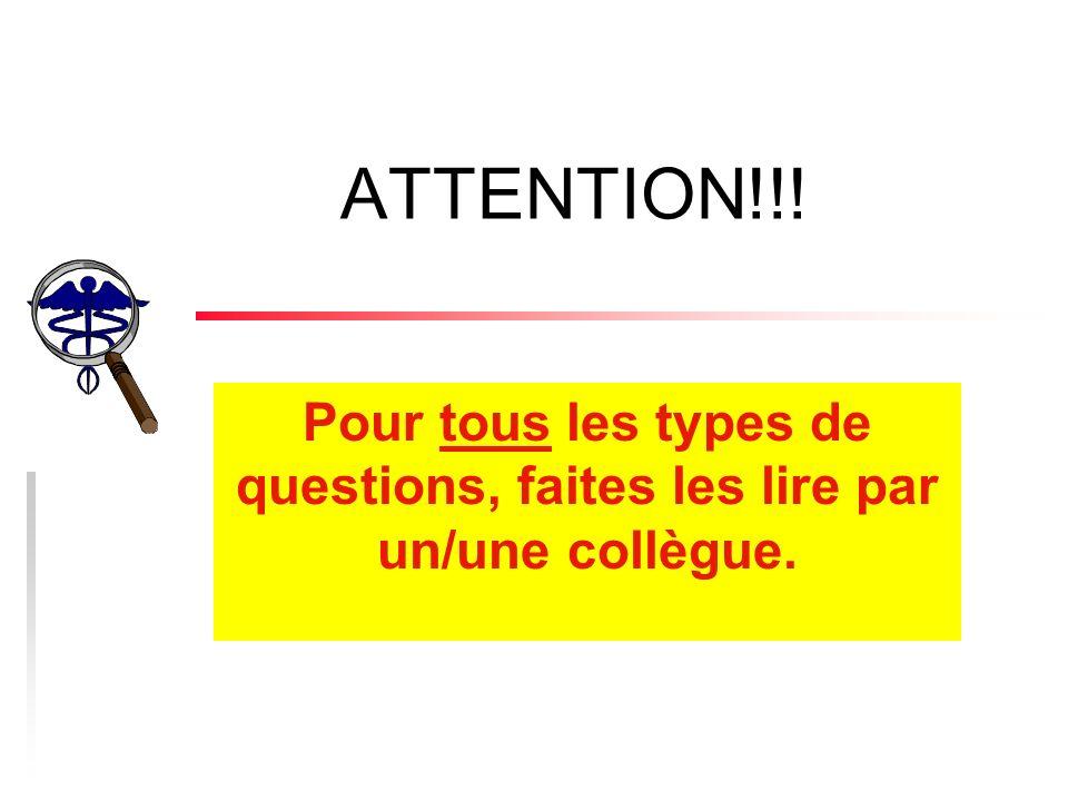 ATTENTION!!! Pour tous les types de questions, faites les lire par un/une collègue.