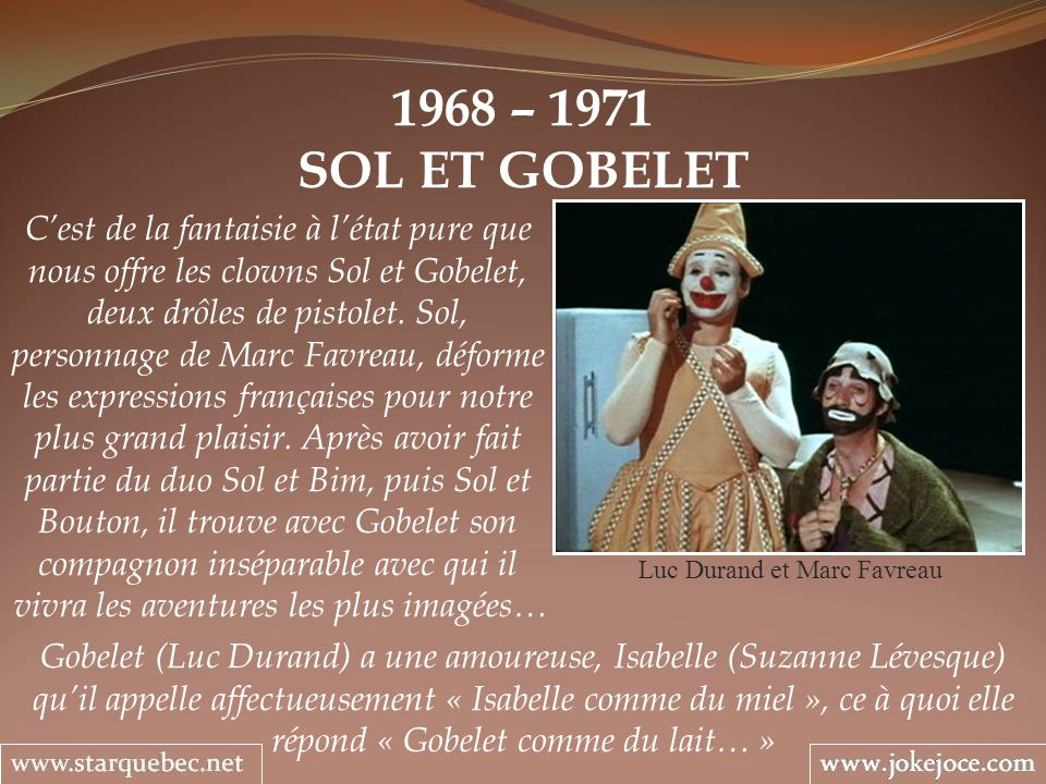 1968 – 1971 SOL ET GOBELET Luc Durand et Marc Favreau Cest de la fantaisie à létat pure que nous offre les clowns Sol et Gobelet, deux drôles de pisto