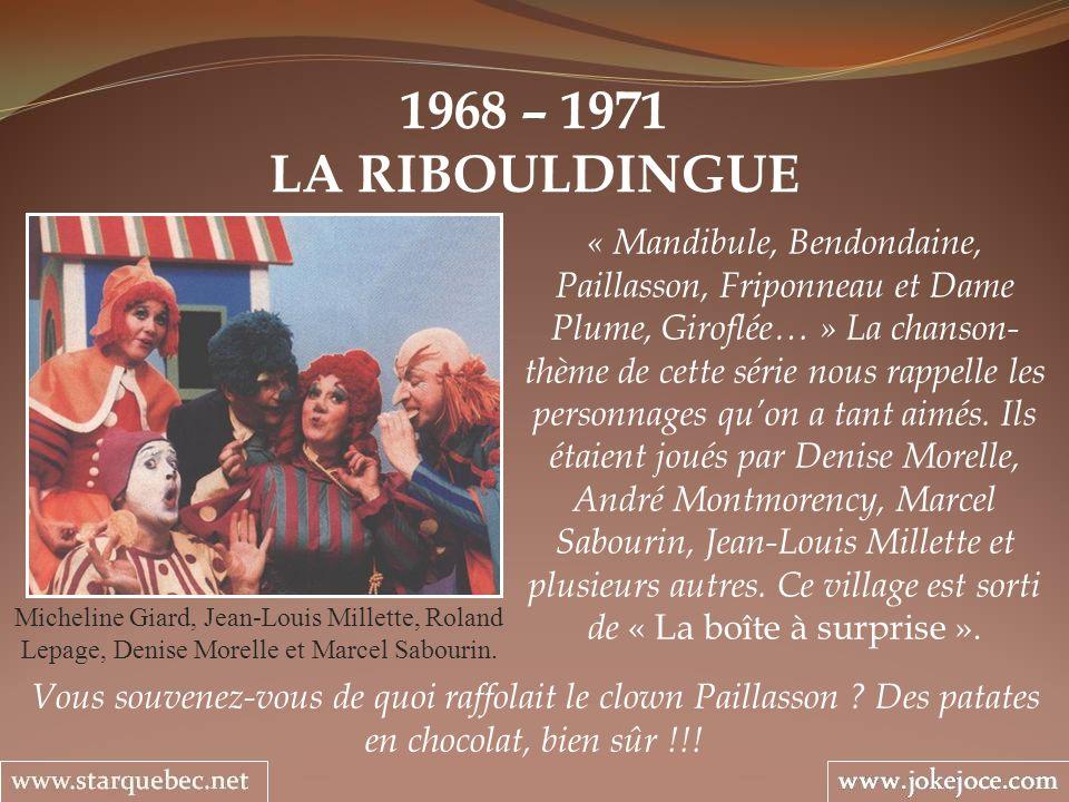 1968 – 1971 LA RIBOULDINGUE Micheline Giard, Jean-Louis Millette, Roland Lepage, Denise Morelle et Marcel Sabourin. « Mandibule, Bendondaine, Paillass