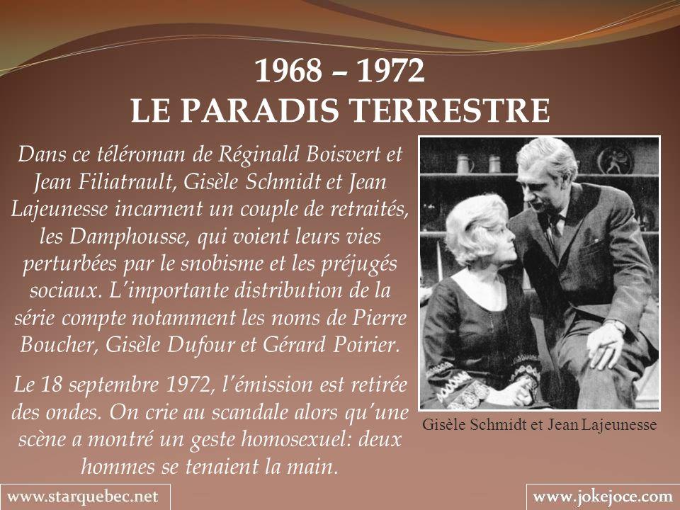 1968 – 1972 LE PARADIS TERRESTRE Gisèle Schmidt et Jean Lajeunesse Dans ce téléroman de Réginald Boisvert et Jean Filiatrault, Gisèle Schmidt et Jean