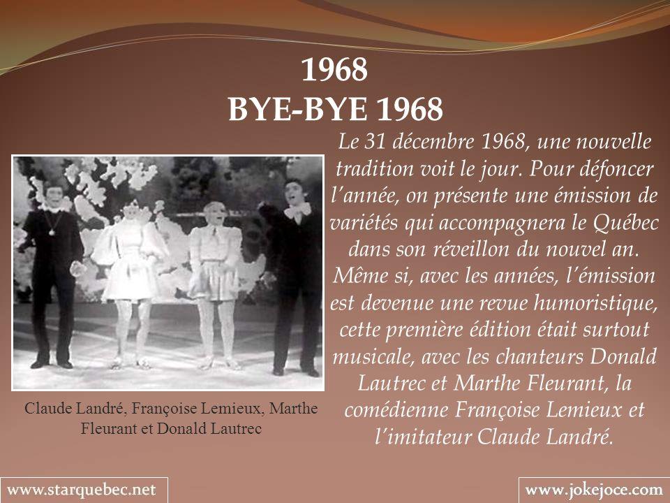 1968 BYE-BYE 1968 Claude Landré, Françoise Lemieux, Marthe Fleurant et Donald Lautrec Le 31 décembre 1968, une nouvelle tradition voit le jour. Pour d