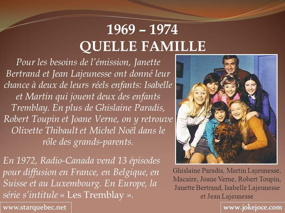 1969 – 1974 QUELLE FAMILLE Ghislaine Paradis, Martin Lajeunesse, Macaire, Joane Verne, Robert Toupin, Janette Bertrand, Isabelle Lajeunesse et Jean La