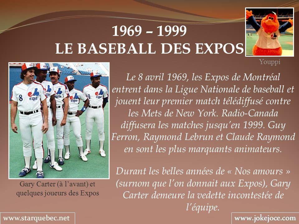 1969 – 1999 LE BASEBALL DES EXPOS Gary Carter (à lavant) et quelques joueurs des Expos Le 8 avril 1969, les Expos de Montréal entrent dans la Ligue Na