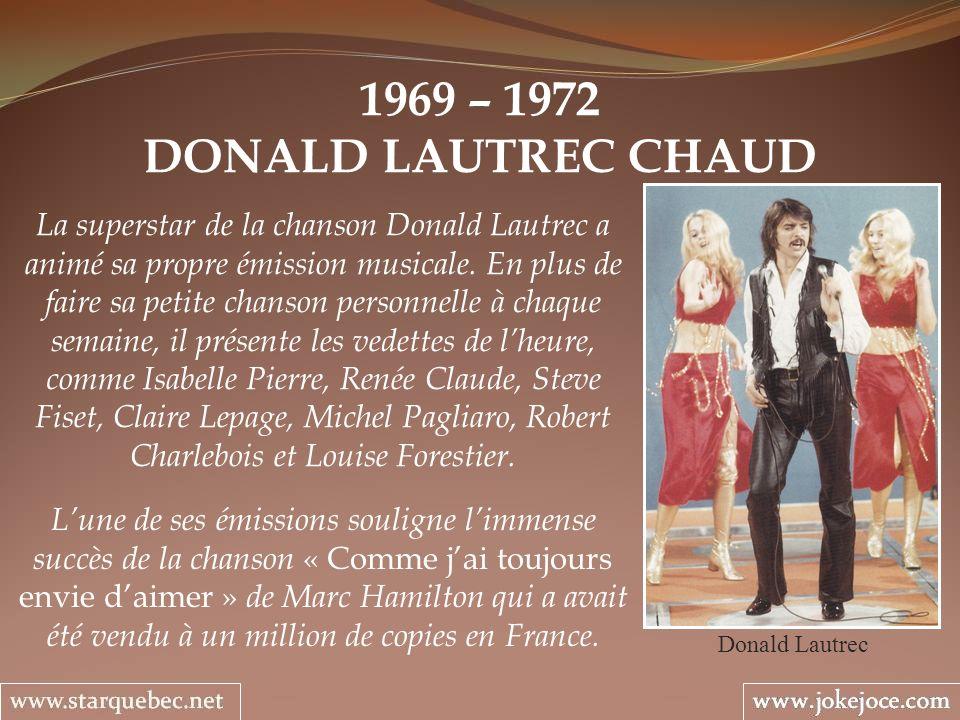 1969 – 1972 DONALD LAUTREC CHAUD Donald Lautrec La superstar de la chanson Donald Lautrec a animé sa propre émission musicale. En plus de faire sa pet