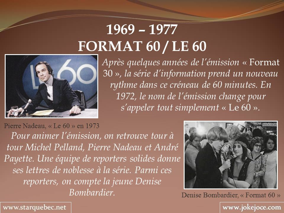 1969 – 1977 FORMAT 60 / LE 60 Denise Bombardier, « Format 60 » Après quelques années de lémission « Format 30 », la série dinformation prend un nouvea
