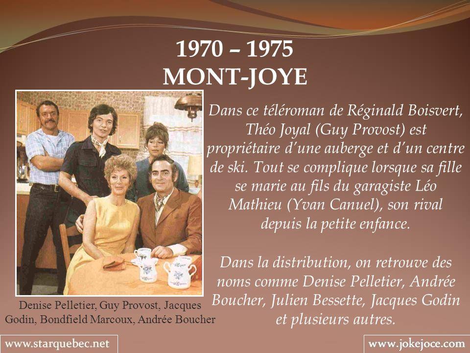 1970 – 1975 MONT-JOYE Denise Pelletier, Guy Provost, Jacques Godin, Bondfield Marcoux, Andrée Boucher Dans ce téléroman de Réginald Boisvert, Théo Joy