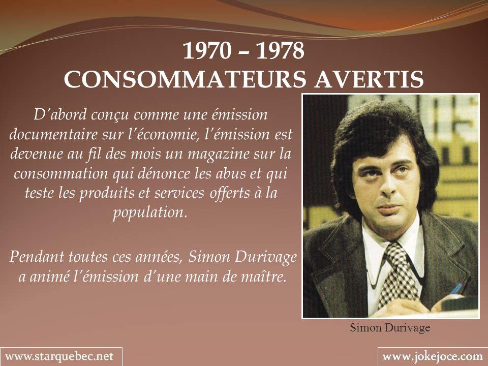 1970 – 1978 CONSOMMATEURS AVERTIS Simon Durivage Dabord conçu comme une émission documentaire sur léconomie, lémission est devenue au fil des mois un