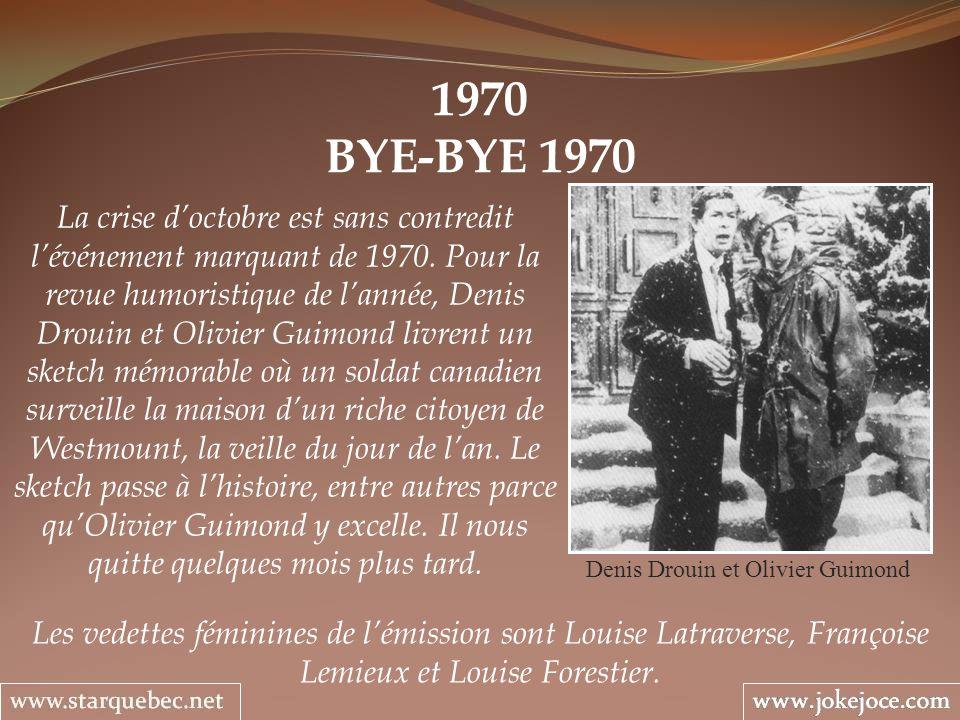 1970 BYE-BYE 1970 Denis Drouin et Olivier Guimond La crise doctobre est sans contredit lévénement marquant de 1970. Pour la revue humoristique de lann