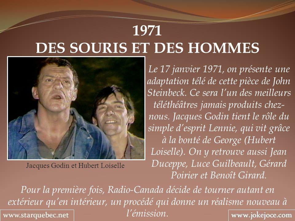 1971 DES SOURIS ET DES HOMMES Jacques Godin et Hubert Loiselle Le 17 janvier 1971, on présente une adaptation télé de cette pièce de John Steinbeck. C
