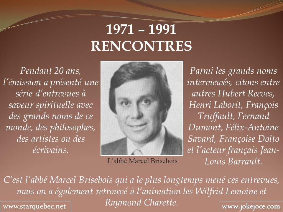 1971 – 1991 RENCONTRES Labbé Marcel Brisebois Pendant 20 ans, lémission a présenté une série dentrevues à saveur spirituelle avec des grands noms de c