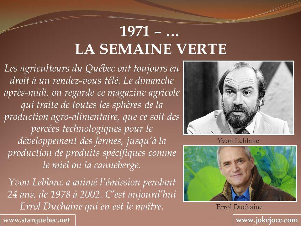 1971 – … LA SEMAINE VERTE Yvon Leblanc Les agriculteurs du Québec ont toujours eu droit à un rendez-vous télé. Le dimanche après-midi, on regarde ce m