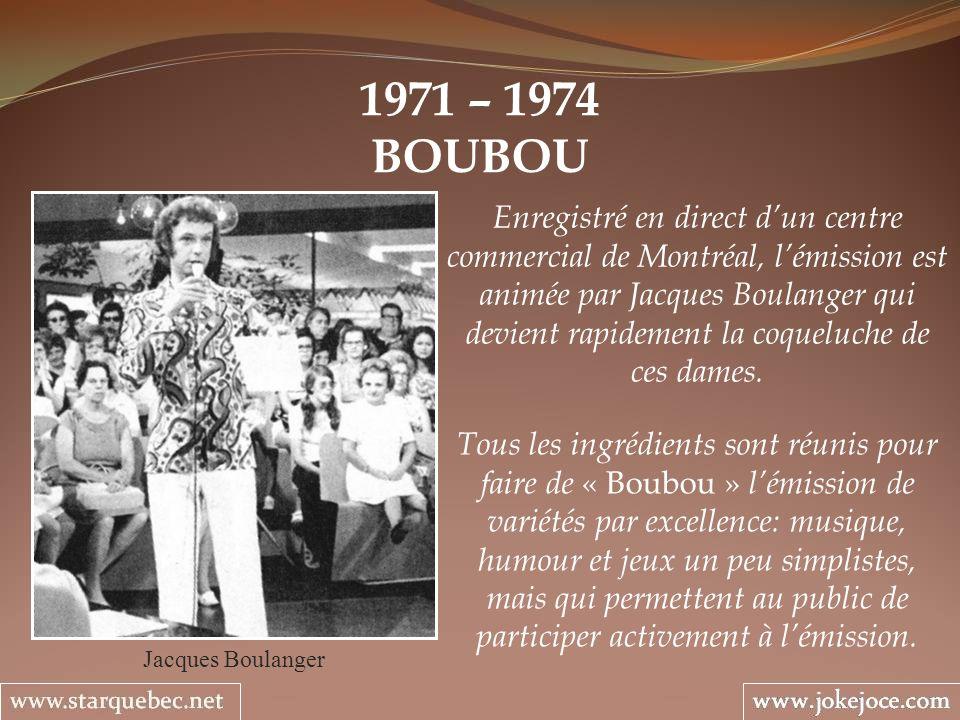 1971 – 1974 BOUBOU Jacques Boulanger Enregistré en direct dun centre commercial de Montréal, lémission est animée par Jacques Boulanger qui devient ra